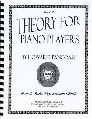 Theory for Piano Players - Book 2: Scales, Keys and more Chords by Howard Pancoast